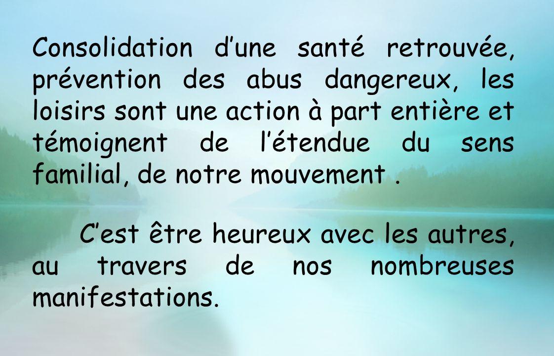 Consolidation dune santé retrouvée, prévention des abus dangereux, les loisirs sont une action à part entière et témoignent de létendue du sens famili