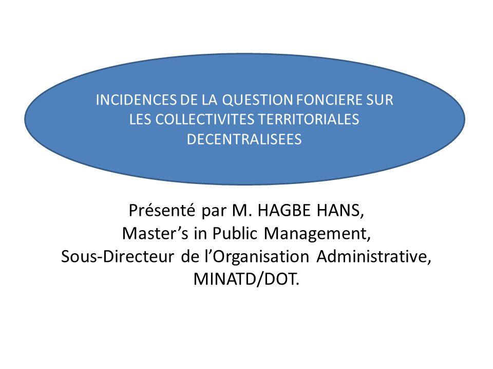 Présenté par M. HAGBE HANS, Masters in Public Management, Sous-Directeur de lOrganisation Administrative, MINATD/DOT. INCIDENCES DE LA QUESTION FONCIE