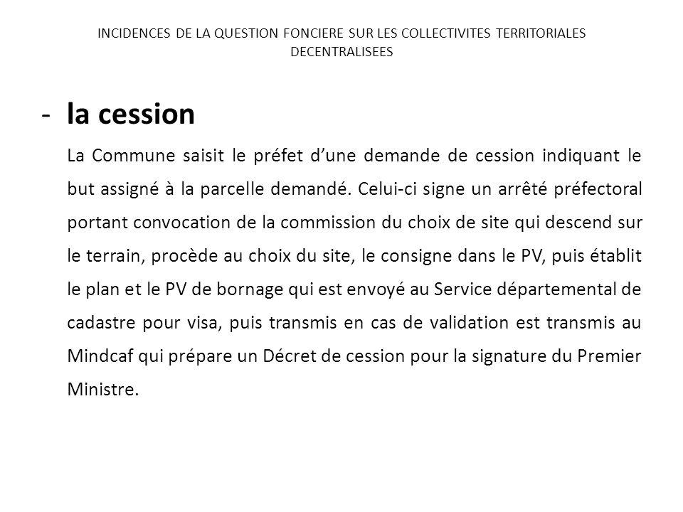 -la cession La Commune saisit le préfet dune demande de cession indiquant le but assigné à la parcelle demandé. Celui-ci signe un arrêté préfectoral p