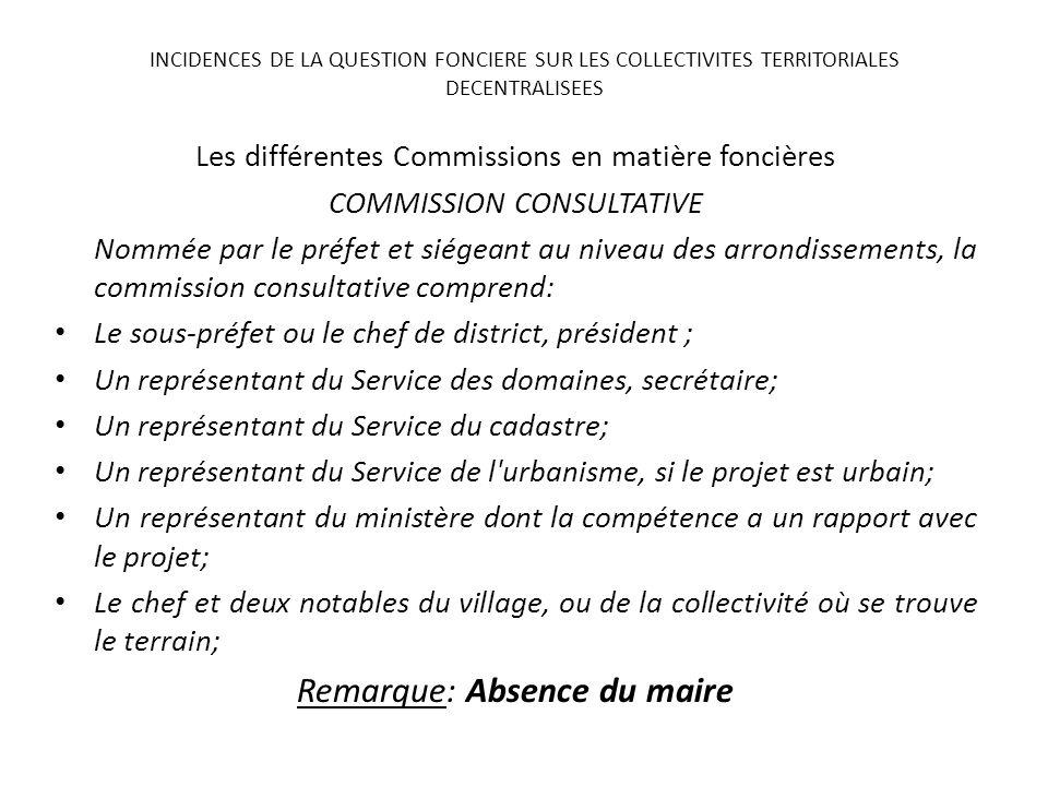Les différentes Commissions en matière foncières COMMISSION CONSULTATIVE Nommée par le préfet et siégeant au niveau des arrondissements, la commission