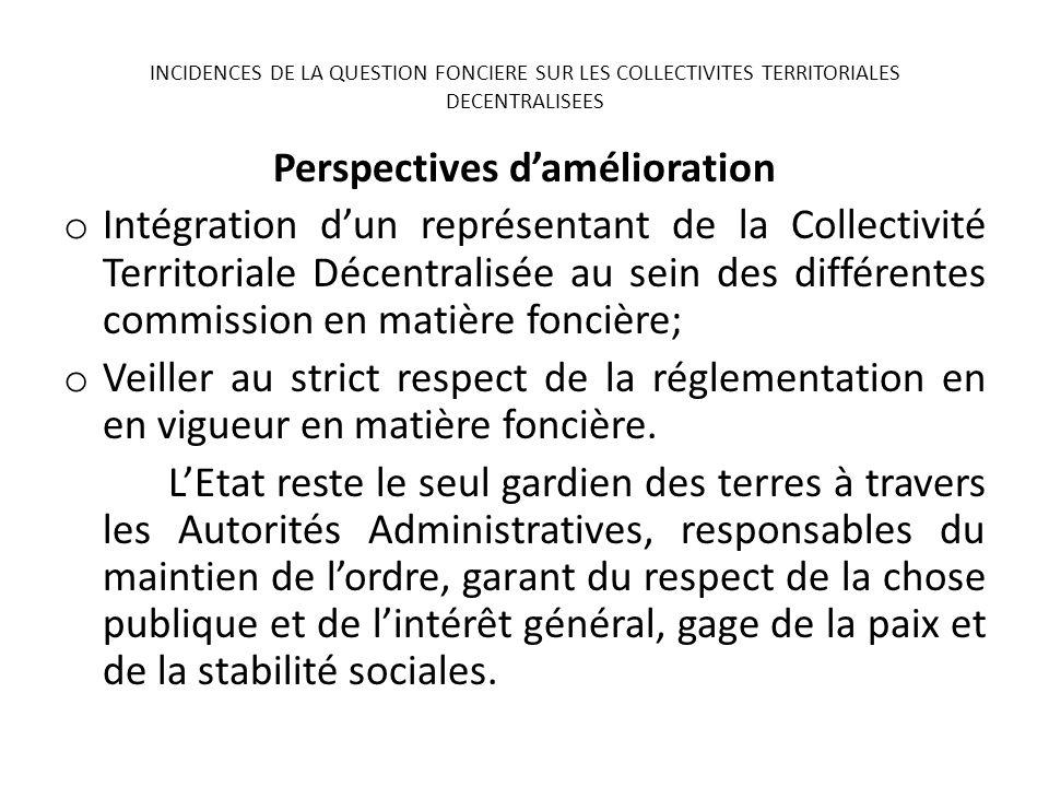 Perspectives damélioration o Intégration dun représentant de la Collectivité Territoriale Décentralisée au sein des différentes commission en matière