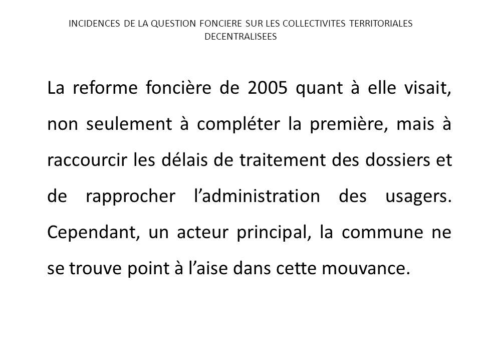 La reforme foncière de 2005 quant à elle visait, non seulement à compléter la première, mais à raccourcir les délais de traitement des dossiers et de