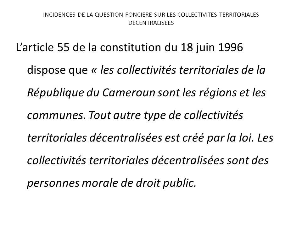 Larticle 55 de la constitution du 18 juin 1996 dispose que « les collectivités territoriales de la République du Cameroun sont les régions et les comm