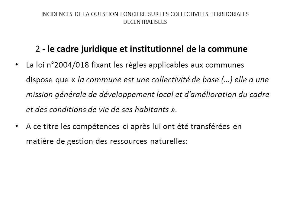 2 - le cadre juridique et institutionnel de la commune La loi n°2004/018 fixant les règles applicables aux communes dispose que « la commune est une c