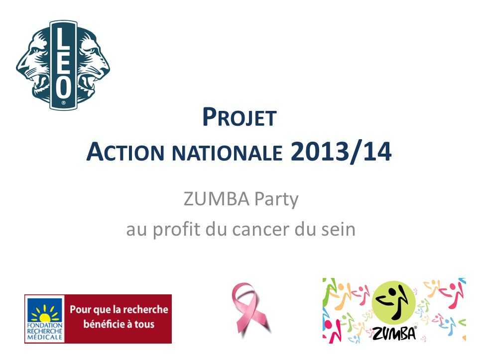P ROJET A CTION NATIONALE 2013/14 ZUMBA Party au profit du cancer du sein