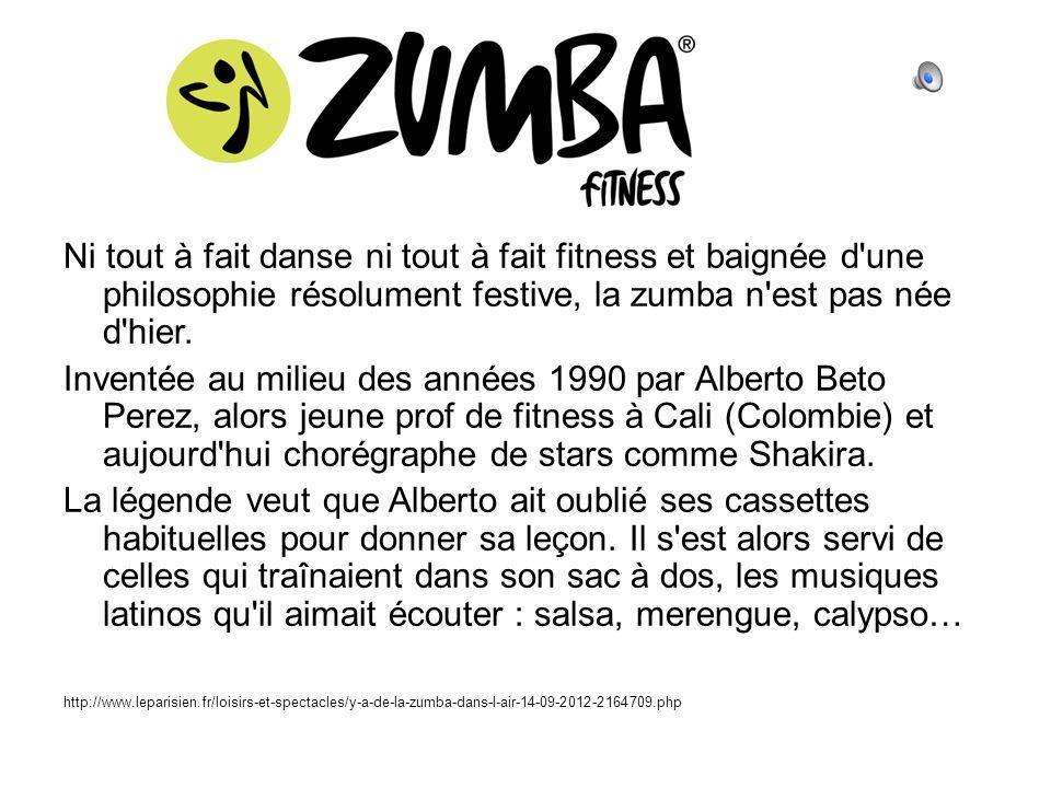 Ni tout à fait danse ni tout à fait fitness et baignée d une philosophie résolument festive, la zumba n est pas née d hier.