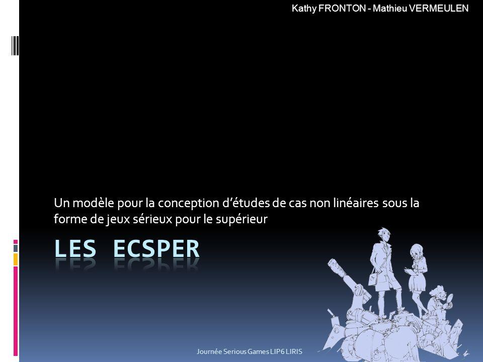 Un modèle pour la conception détudes de cas non linéaires sous la forme de jeux sérieux pour le supérieur Kathy FRONTON - Mathieu VERMEULEN Journée Se