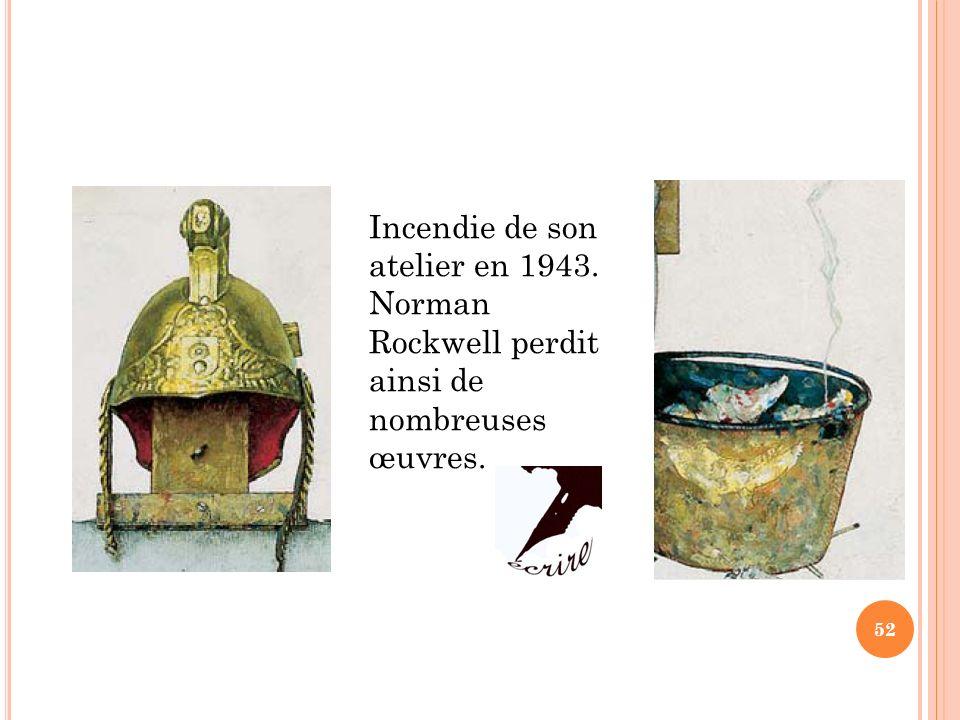 Incendie de son atelier en 1943. Norman Rockwell perdit ainsi de nombreuses œuvres. 52
