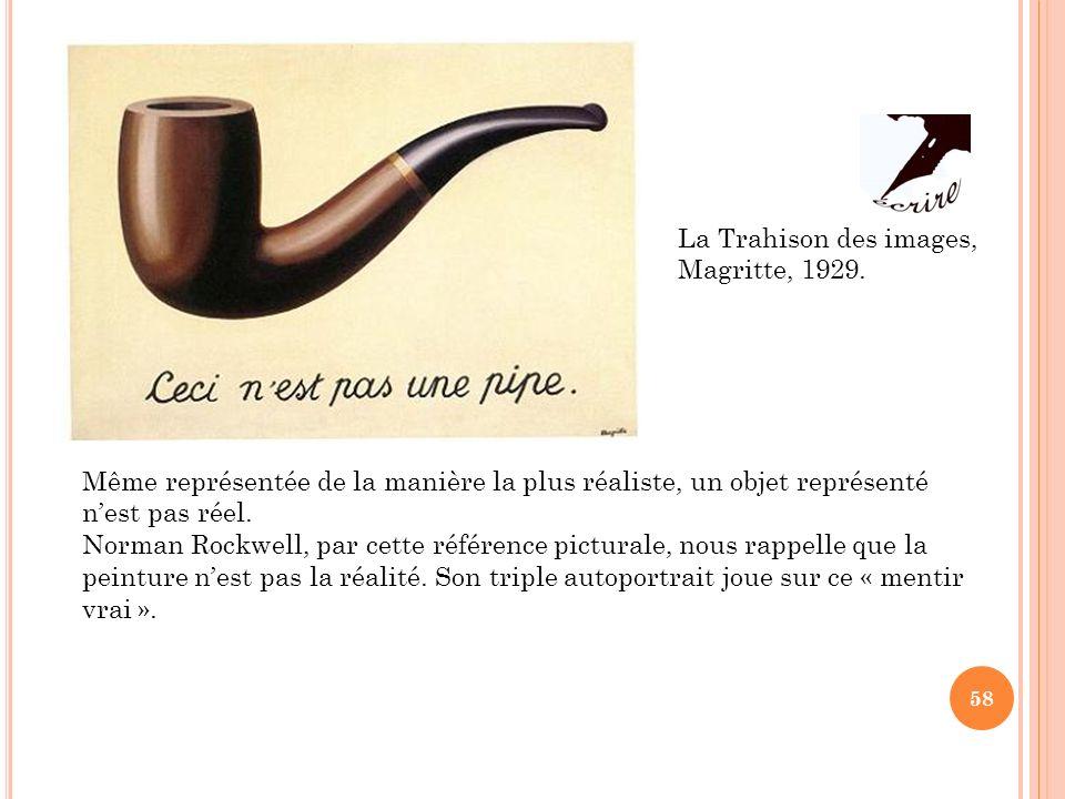 58 La Trahison des images, Magritte, 1929. Même représentée de la manière la plus réaliste, un objet représenté nest pas réel. Norman Rockwell, par ce