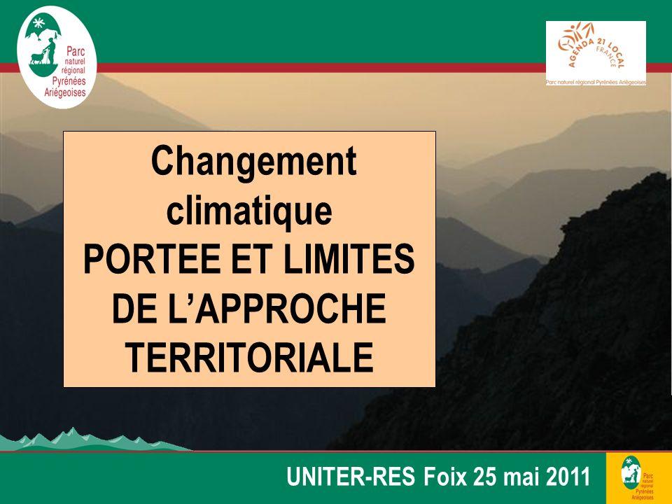 Changement climatique PORTEE ET LIMITES DE LAPPROCHE TERRITORIALE UNITER-RES Foix 25 mai 2011