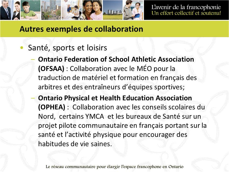 Autres exemples de collaboration Santé, sports et loisirs –Ontario Federation of School Athletic Association (OFSAA) : Collaboration avec le MÉO pour