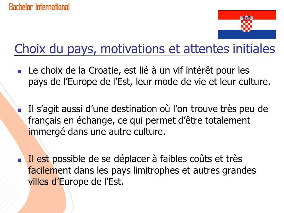 Choix du pays, motivations et attentes initiales Le choix de la Croatie, est lié à un vif intérêt pour les pays de lEurope de lEst, leur mode de vie et leur culture.