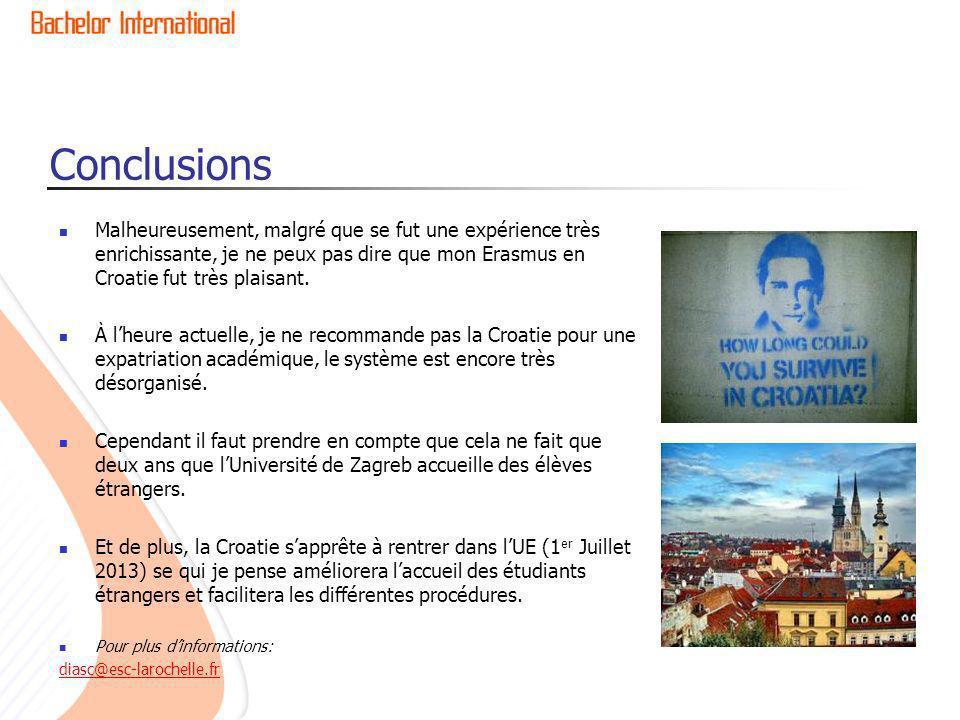 Conclusions Malheureusement, malgré que se fut une expérience très enrichissante, je ne peux pas dire que mon Erasmus en Croatie fut très plaisant. À