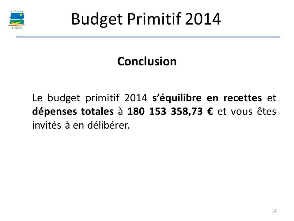 Budget Primitif 2014 Conclusion Le budget primitif 2014 séquilibre en recettes et dépenses totales à 180 153 358,73 et vous êtes invités à en délibére