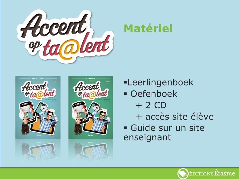 Matériel Leerlingenboek Oefenboek + 2 CD + accès site élève Guide sur un site enseignant