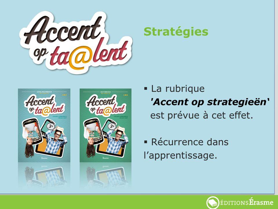 Stratégies La rubrique Accent op strategieën est prévue à cet effet.