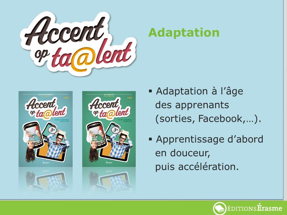 Adaptation Adaptation à lâge des apprenants (sorties, Facebook,…). Apprentissage dabord en douceur, puis accélération.