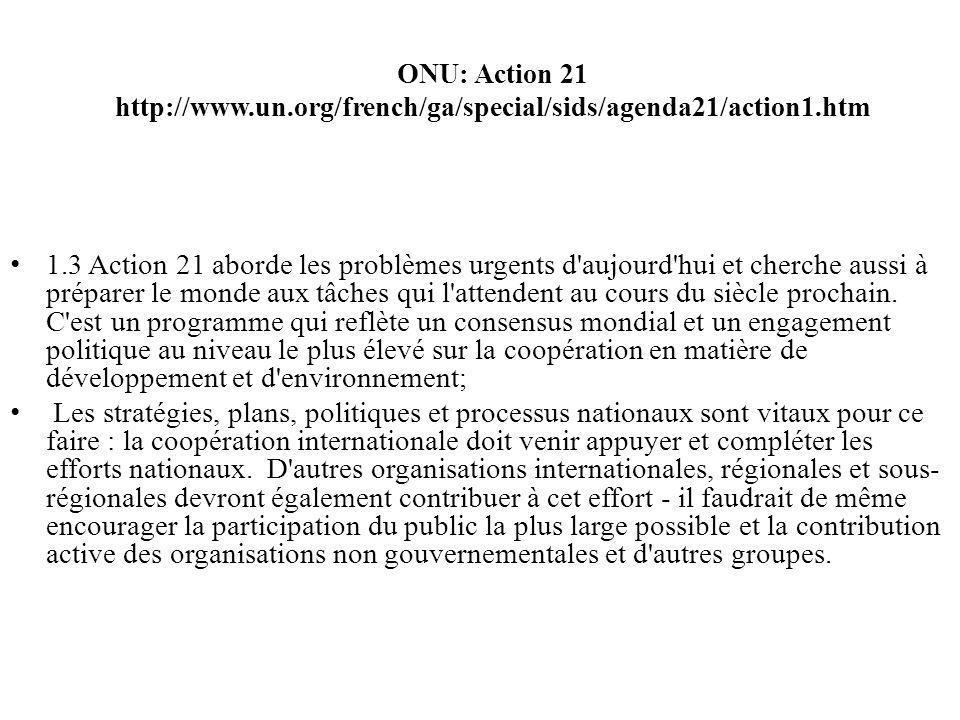ONU: Action 21 http://www.un.org/french/ga/special/sids/agenda21/action1.htm 1.3 Action 21 aborde les problèmes urgents d aujourd hui et cherche aussi à préparer le monde aux tâches qui l attendent au cours du siècle prochain.