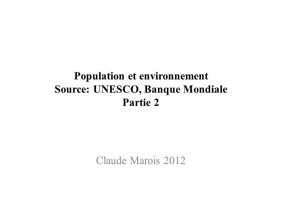 Population et environnement Source: UNESCO, Banque Mondiale Partie 2 Claude Marois 2012