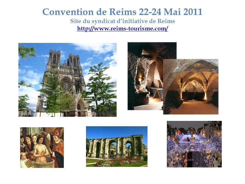 Convention de Reims 22-24 Mai 2011 Site du syndicat dinitiative de Reims http://www.reims-tourisme.com/ http://www.reims-tourisme.com/