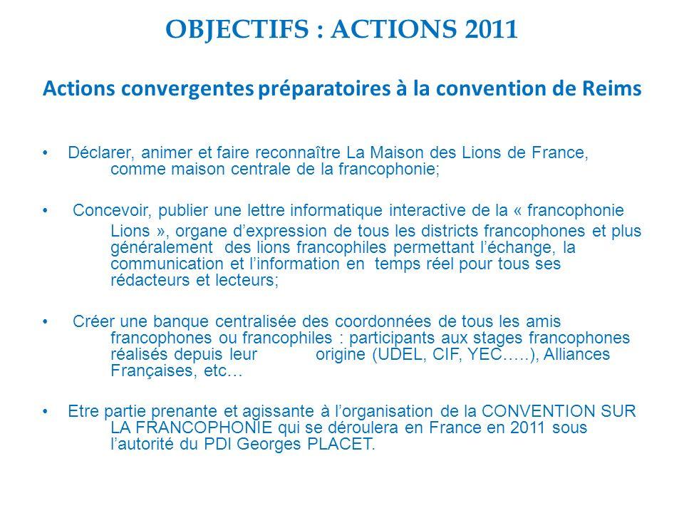OBJECTIFS : ACTIONS 2011 Actions convergentes préparatoires à la convention de Reims Déclarer, animer et faire reconnaître La Maison des Lions de Fran