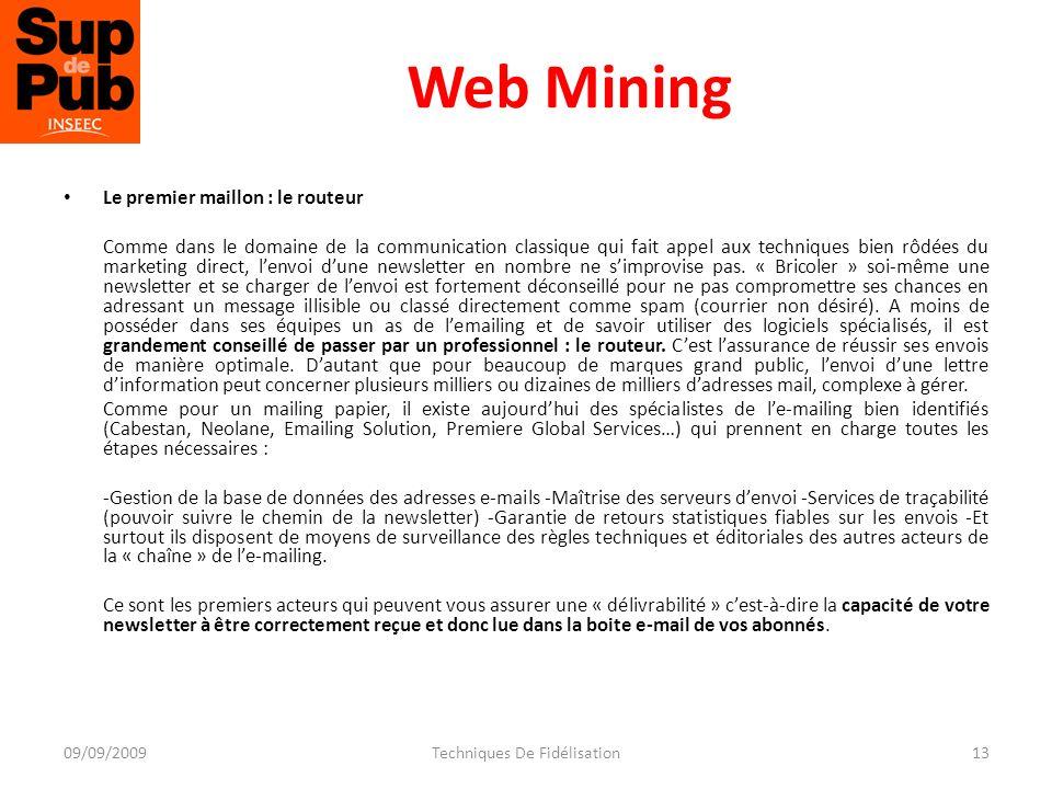 Web Mining Le premier maillon : le routeur Comme dans le domaine de la communication classique qui fait appel aux techniques bien rôdées du marketing direct, lenvoi dune newsletter en nombre ne simprovise pas.