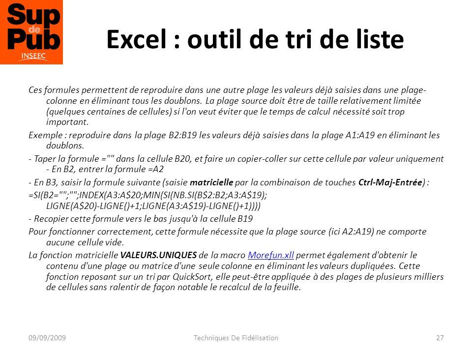 Excel : outil de tri de liste Ces formules permettent de reproduire dans une autre plage les valeurs déjà saisies dans une plage- colonne en éliminant tous les doublons.