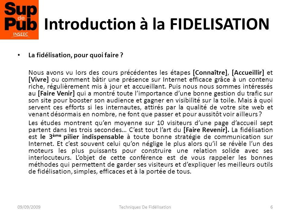 Introduction à la FIDELISATION Une façon simple et économique de sassurer du trafic Il est toujours bon de le rappeler : conquérir des nouveaux « clients » est bien plus coûteux que de fidéliser ceux existants.