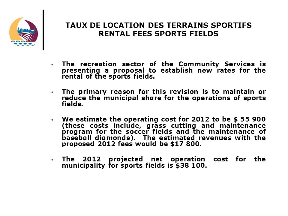 The recreation sector of the Community Services is presenting a proposal to establish new rates for the rental of the sports fields.