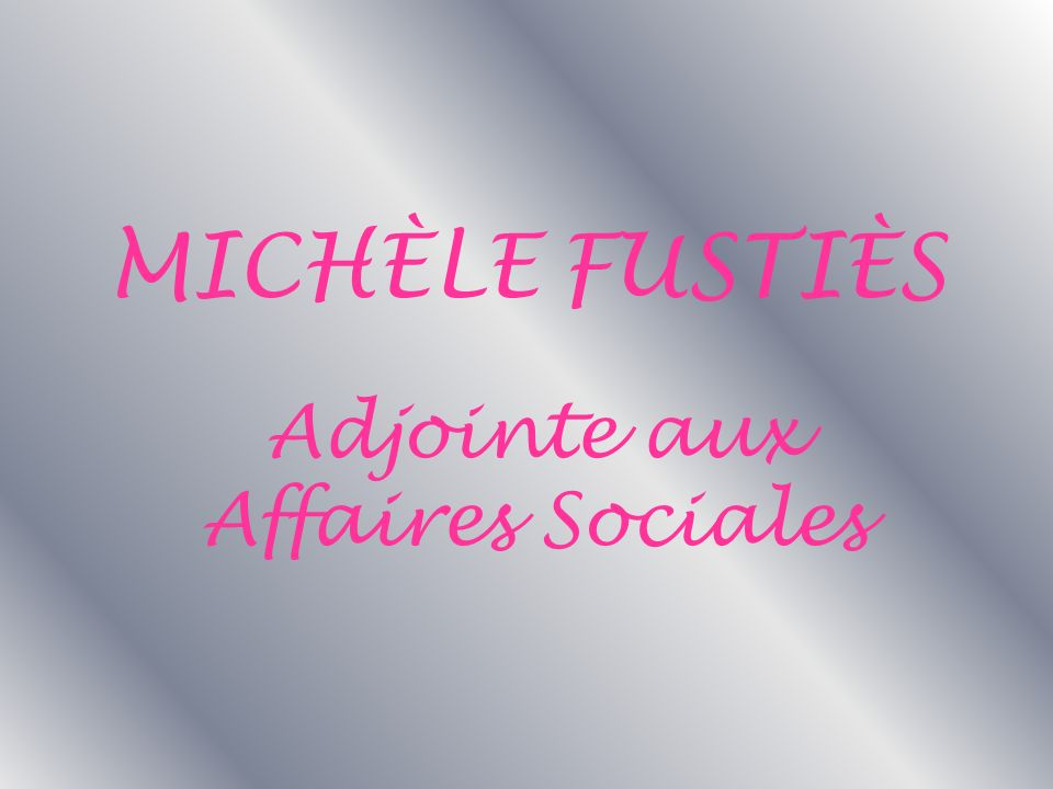 Adjointe aux Affaires Sociales MICHÈLE FUSTIÈS