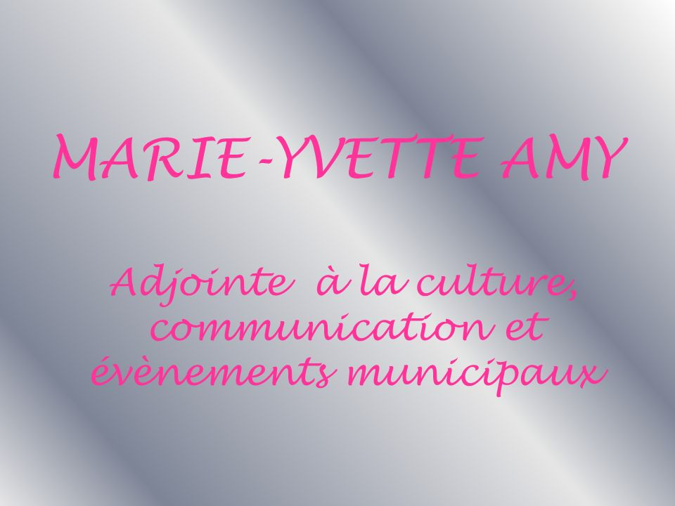 Adjointe à la culture, communication et évènements municipaux MARIE-YVETTE AMY