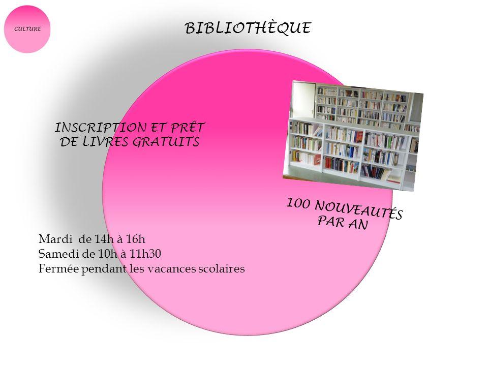 BIBLIOTHÈQUE INSCRIPTION ET PRÊT DE LIVRES GRATUITS 100 NOUVEAUTÉS PAR AN Mardi de 14h à 16h Samedi de 10h à 11h30 Fermée pendant les vacances scolair