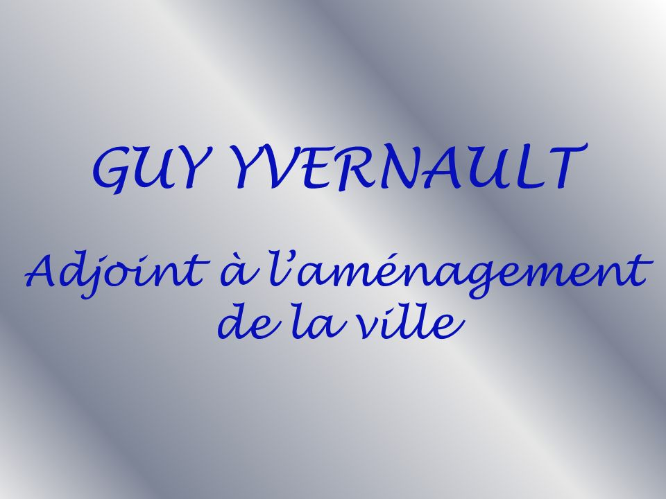 Adjoint à laménagement de la vill e GUY YVERNAULT