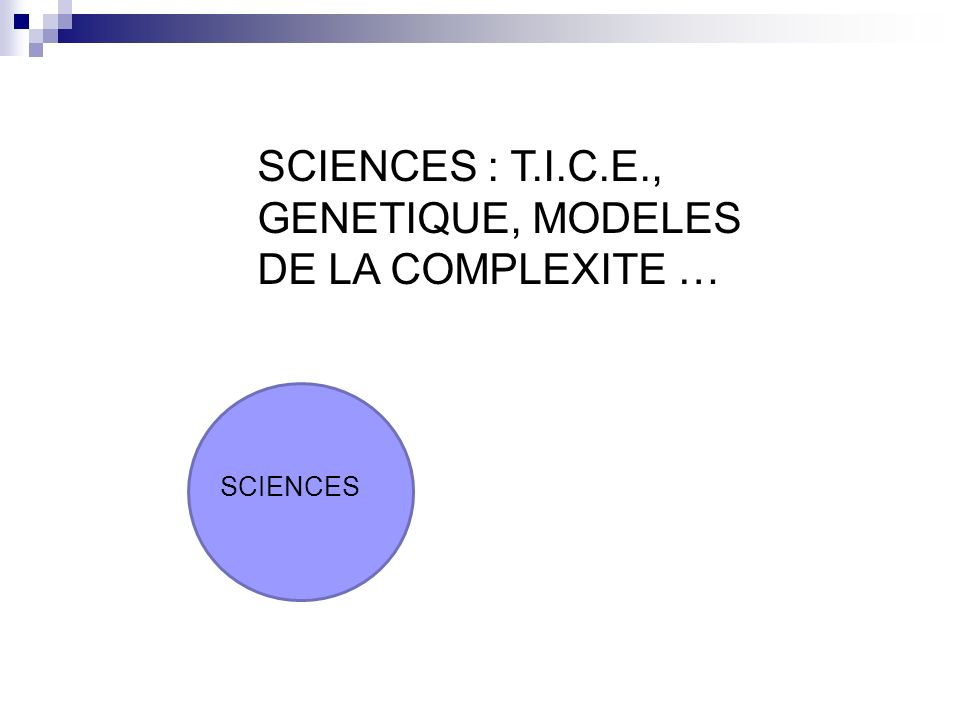 SCIENCES : T.I.C.E., GENETIQUE, MODELES DE LA COMPLEXITE … SCIENCES