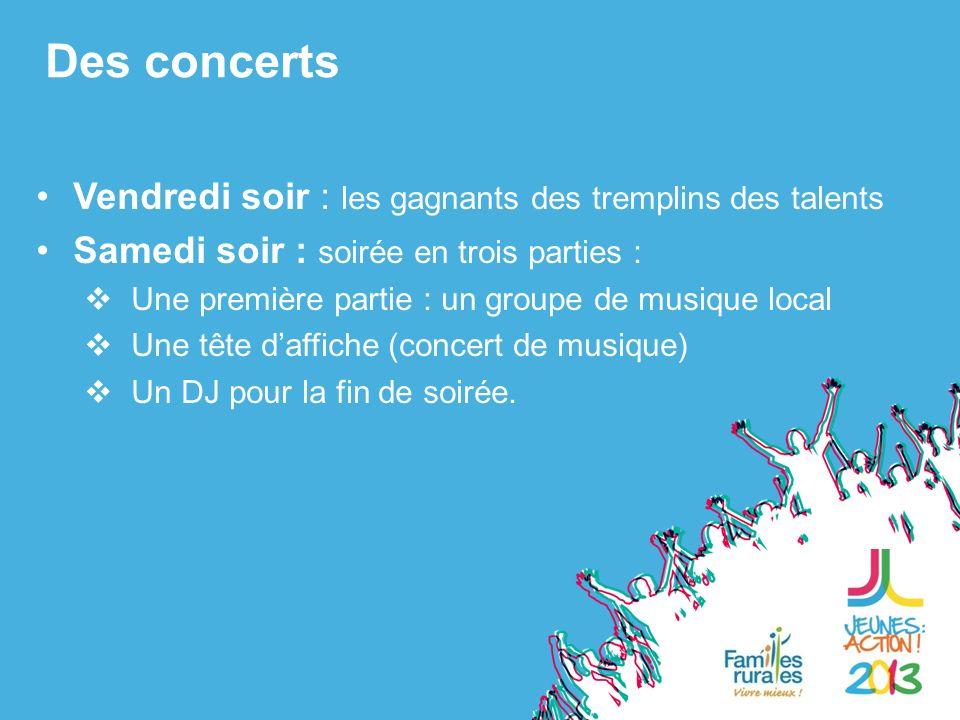 Vendredi soir : les gagnants des tremplins des talents Samedi soir : soirée en trois parties : Une première partie : un groupe de musique local Une tête daffiche (concert de musique) Un DJ pour la fin de soirée.