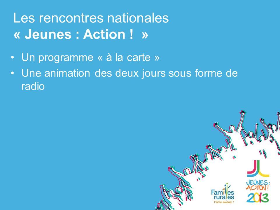 Un programme « à la carte » Une animation des deux jours sous forme de radio Les rencontres nationales « Jeunes : Action .