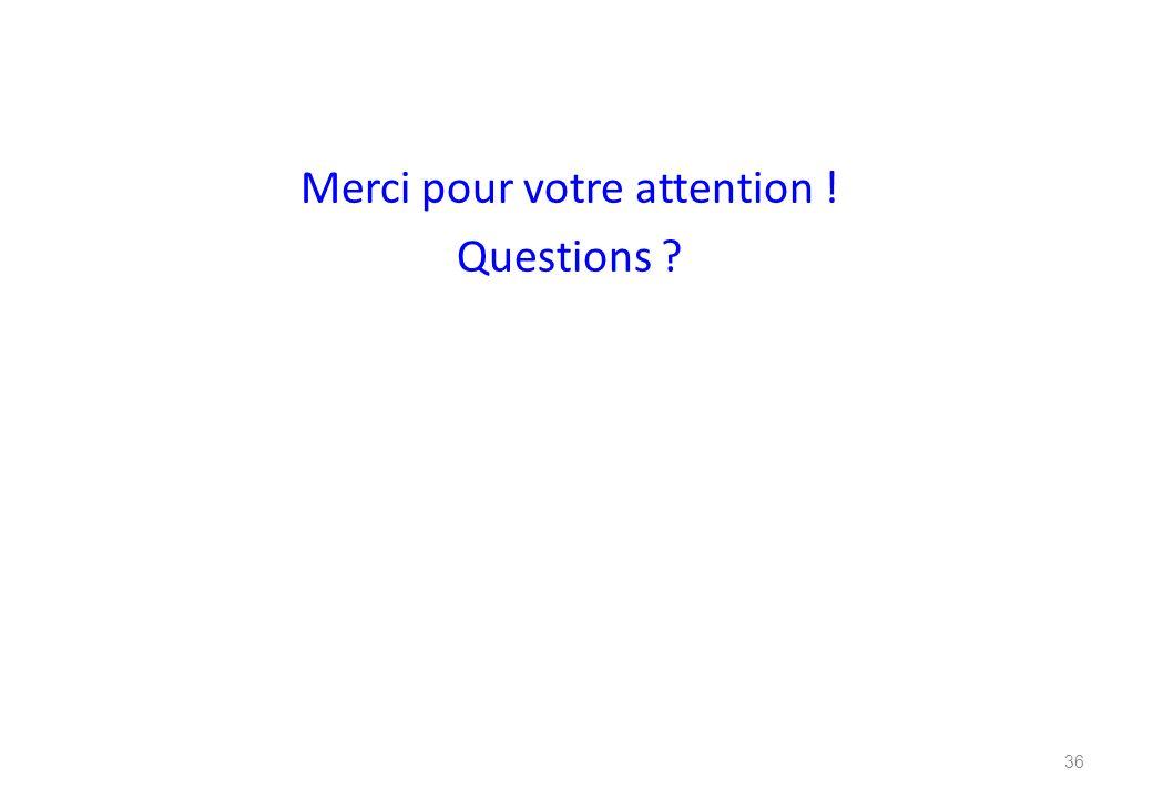 Merci pour votre attention ! Questions ? 36
