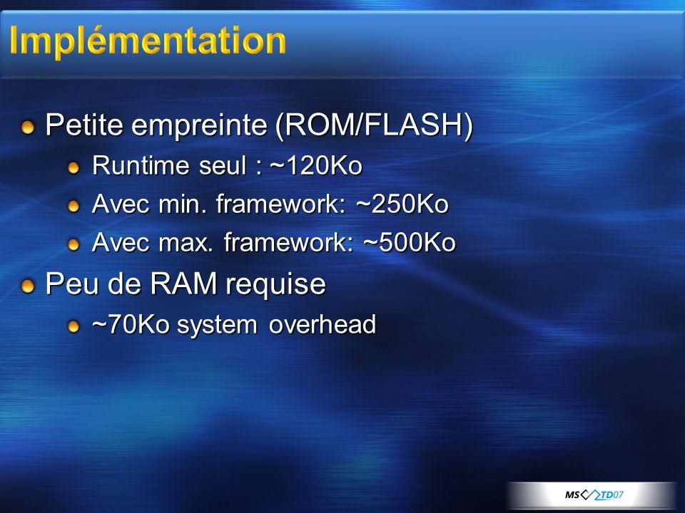 Petite empreinte (ROM/FLASH) Runtime seul : ~120Ko Avec min. framework: ~250Ko Avec max. framework: ~500Ko Peu de RAM requise ~70Ko system overhead