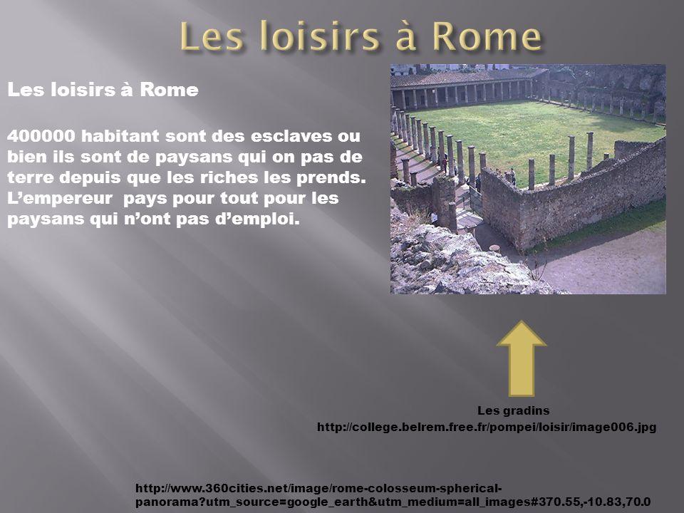 Les loisirs à Rome 400000 habitant sont des esclaves ou bien ils sont de paysans qui on pas de terre depuis que les riches les prends. Lempereur pays