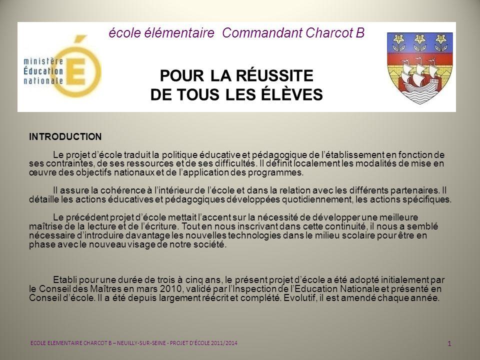 POUR LA RÉUSSITE DE TOUS LES ÉLÈVES 1 ECOLE ELEMENTAIRE CHARCOT B – NEUILLY-SUR-SEINE - PROJET D'ÉCOLE 2011/2014 école élémentaire Commandant Charcot