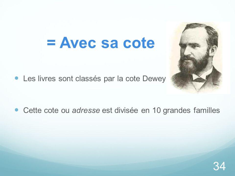 = Avec sa cote Les livres sont classés par la cote Dewey Cette cote ou adresse est divisée en 10 grandes familles 34