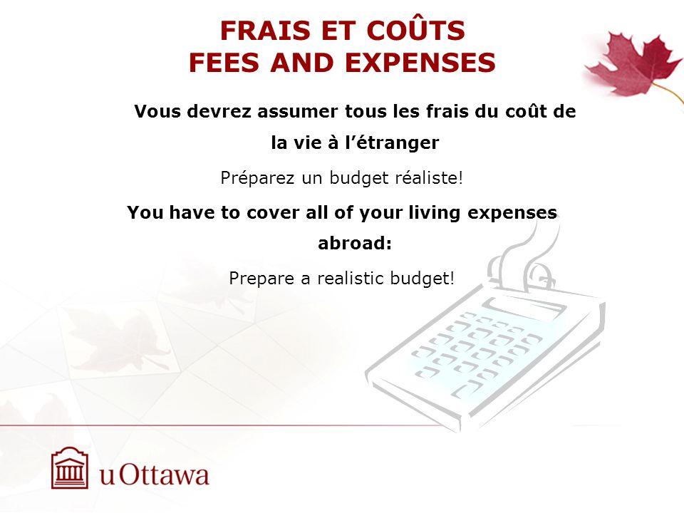 FRAIS ET COÛTS FEES AND EXPENSES Vous devrez assumer tous les frais du coût de la vie à létranger Préparez un budget réaliste.