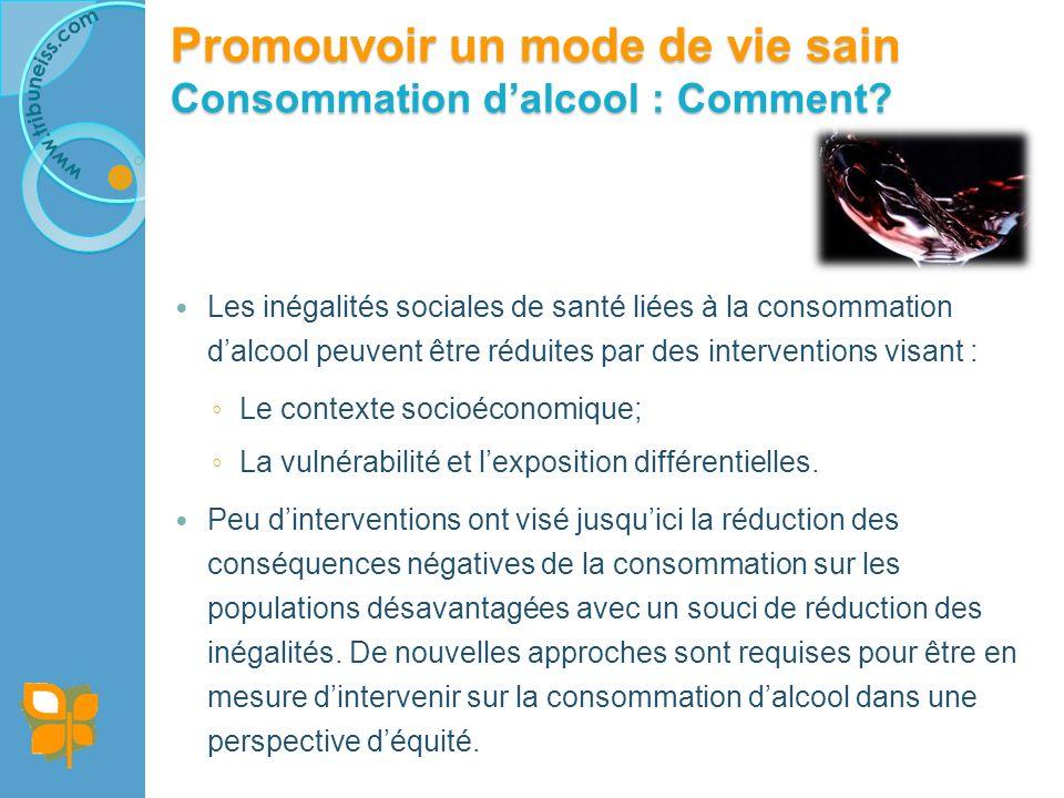 Les inégalités sociales de santé liées à la consommation dalcool peuvent être réduites par des interventions visant : Le contexte socioéconomique; La vulnérabilité et lexposition différentielles.