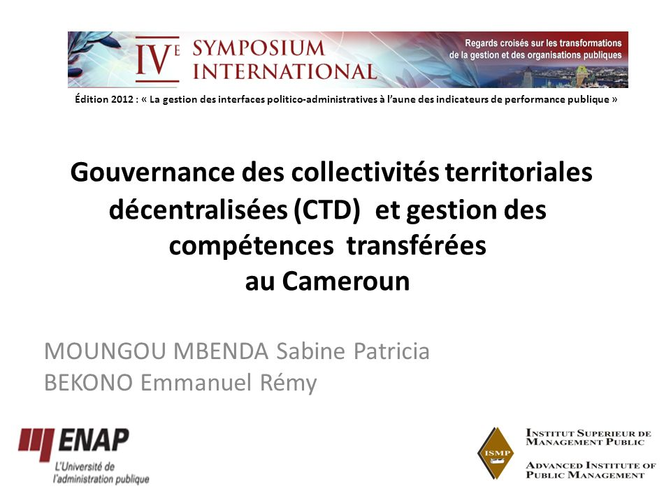 Gouvernance des collectivités territoriales décentralisées (CTD) et gestion des compétences transférées au Cameroun MOUNGOU MBENDA Sabine Patricia BEKONO Emmanuel Rémy Édition 2012 : « La gestion des interfaces politico-administratives à laune des indicateurs de performance publique »