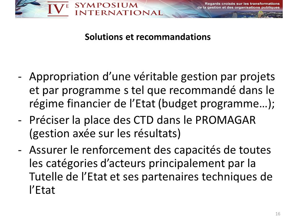 Solutions et recommandations -Appropriation dune véritable gestion par projets et par programme s tel que recommandé dans le régime financier de lEtat