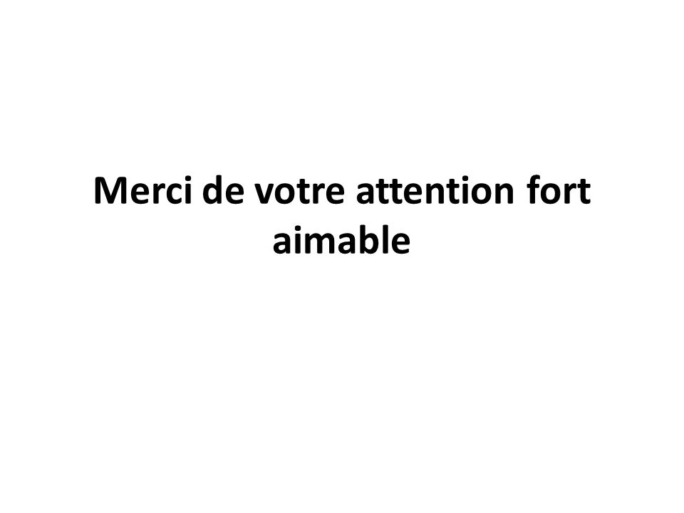 Merci de votre attention fort aimable