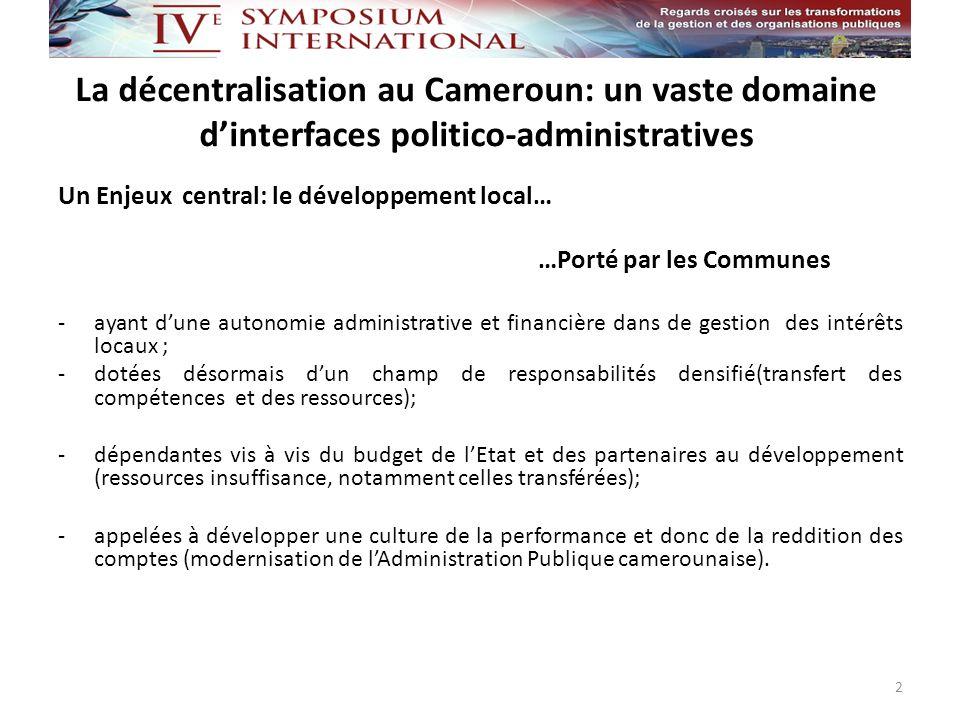 La décentralisation au Cameroun: un vaste domaine dinterfaces politico-administratives Un Enjeux central: le développement local… …Porté par les Commu