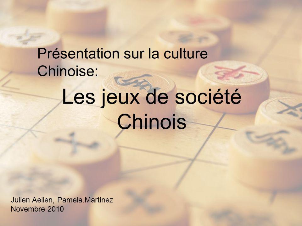Les jeux de société Chinois Présentation sur la culture Chinoise: Julien Aellen, Pamela.Martinez Novembre 2010