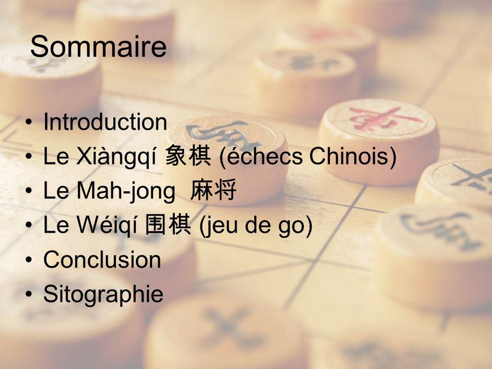 Sommaire Introduction Le Xiàngqí (échecs Chinois) Le Mah-jong Le Wéiqí (jeu de go) Conclusion Sitographie