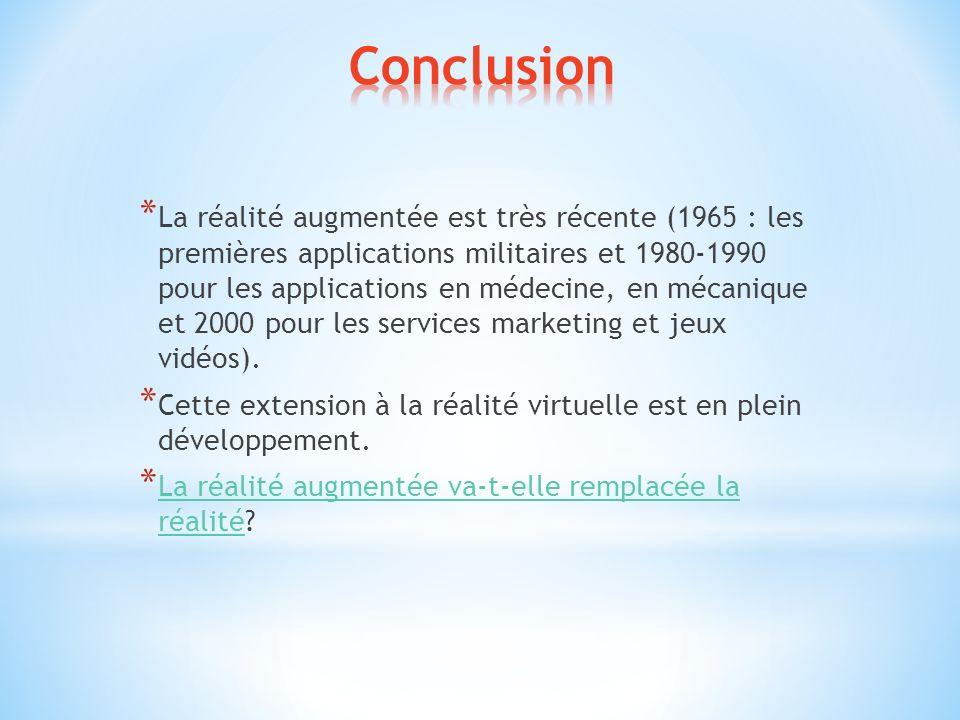 * La réalité augmentée est très récente (1965 : les premières applications militaires et 1980-1990 pour les applications en médecine, en mécanique et